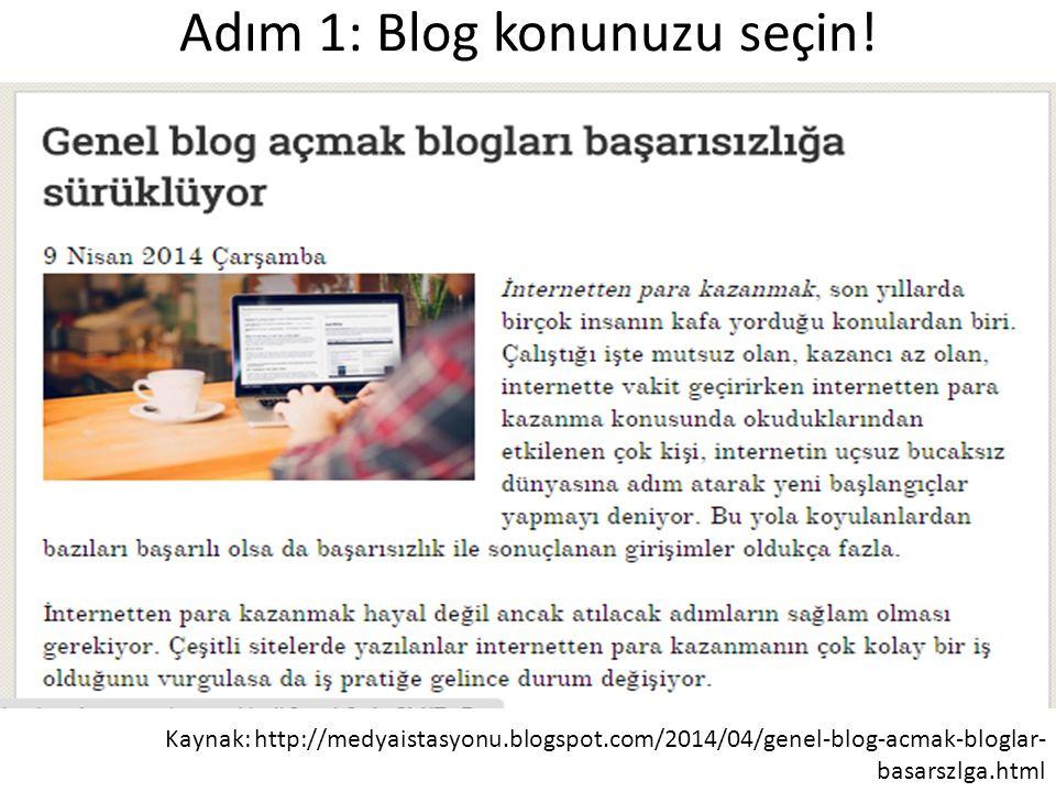 Adım 1: Blog konunuzu seçin! Kaynak: http://medyaistasyonu.blogspot.com/2014/04/genel-blog-acmak-bloglar- basarszlga.html