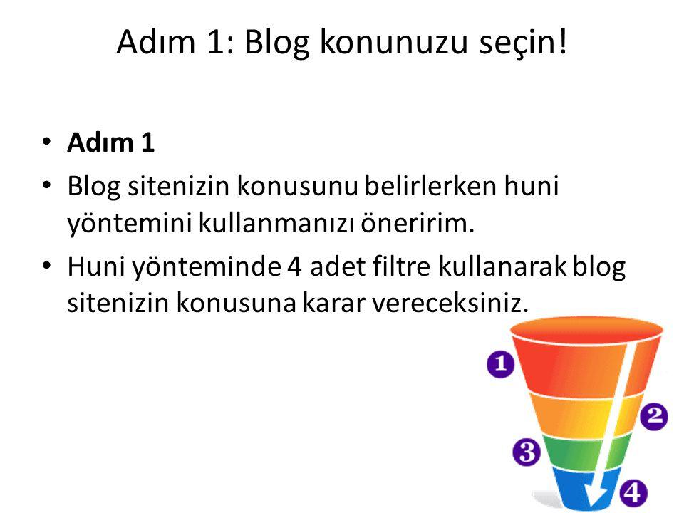 Adım 1: Blog konunuzu seçin! Adım 1 Blog sitenizin konusunu belirlerken huni yöntemini kullanmanızı öneririm. Huni yönteminde 4 adet filtre kullanarak