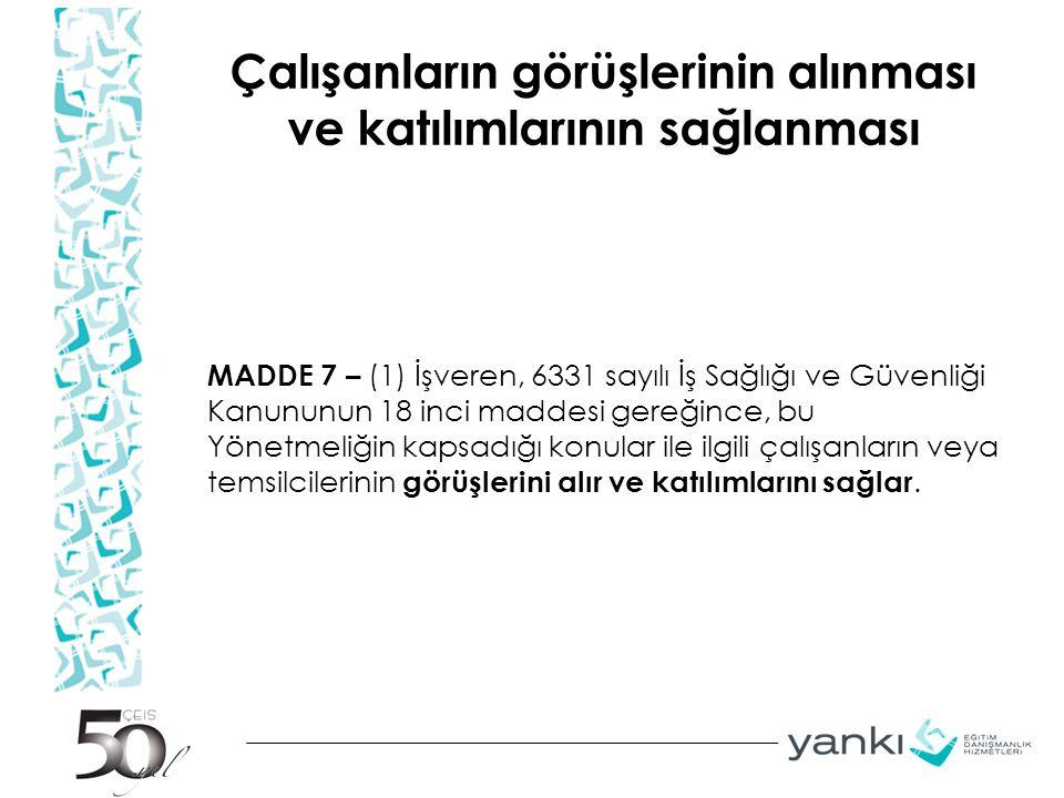 Çalışanların görüşlerinin alınması ve katılımlarının sağlanması MADDE 7 – (1) İşveren, 6331 sayılı İş Sağlığı ve Güvenliği Kanununun 18 inci maddesi g