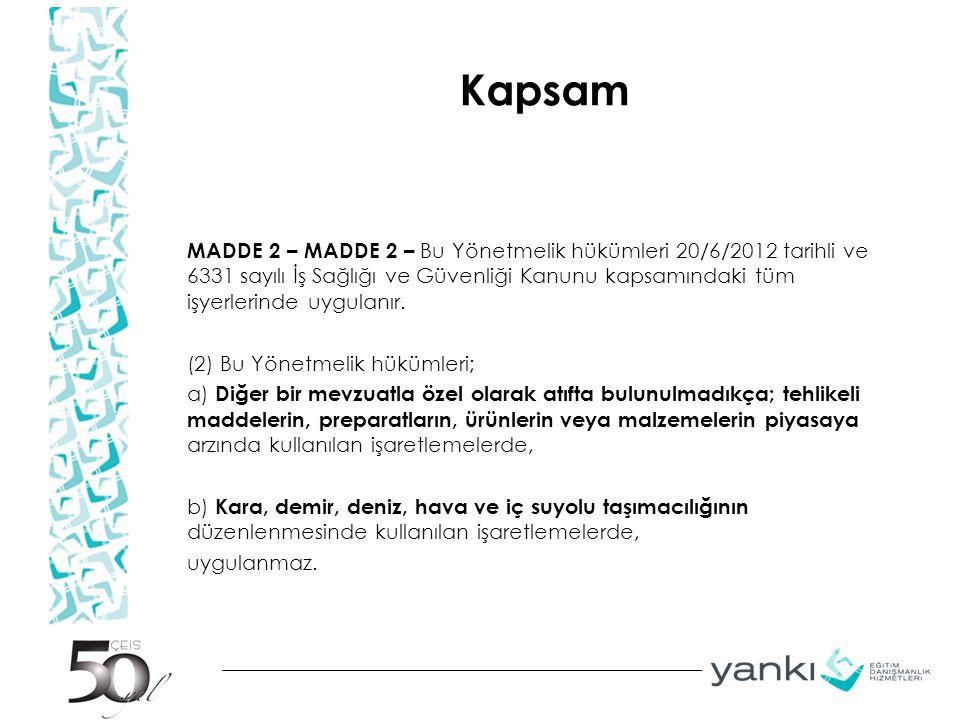 Kapsam MADDE 2 – MADDE 2 – Bu Yönetmelik hükümleri 20/6/2012 tarihli ve 6331 sayılı İş Sağlığı ve Güvenliği Kanunu kapsamındaki tüm işyerlerinde uygulanır.