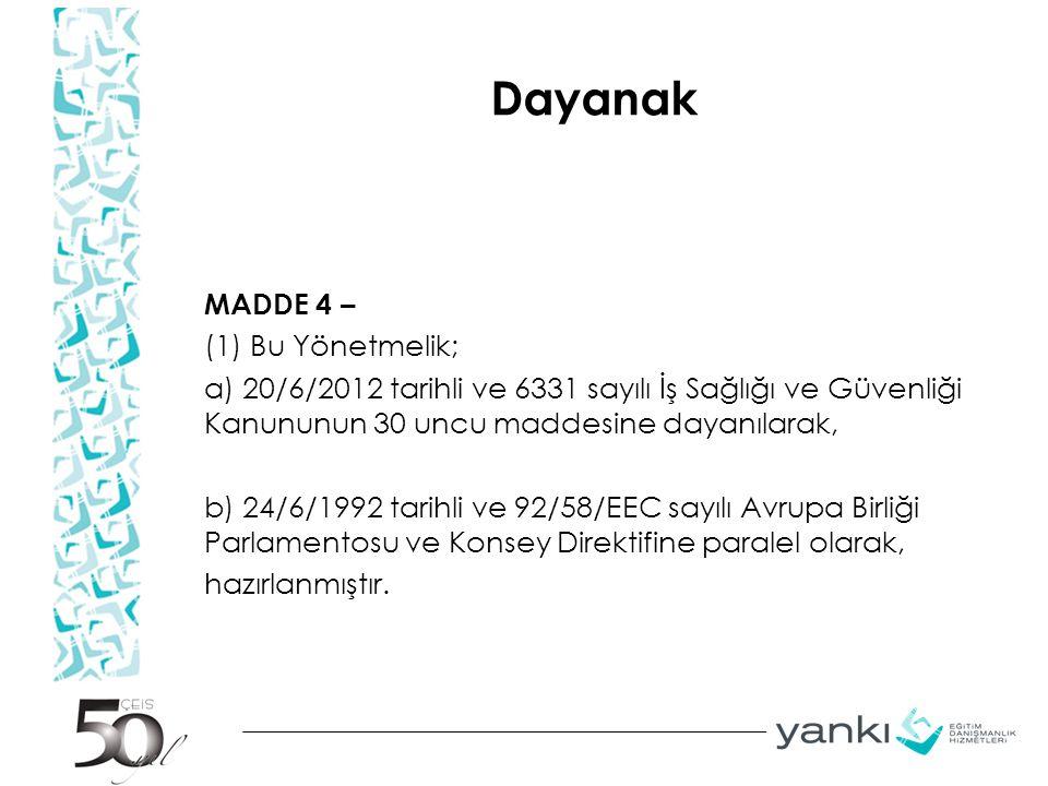 Dayanak MADDE 4 – (1) Bu Yönetmelik; a) 20/6/2012 tarihli ve 6331 sayılı İş Sağlığı ve Güvenliği Kanununun 30 uncu maddesine dayanılarak, b) 24/6/1992