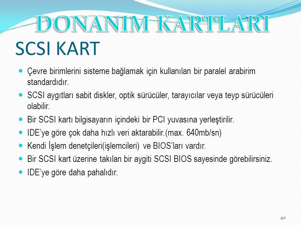 SCSI KART Çevre birimlerini sisteme bağlamak için kullanılan bir paralel arabirim standardıdır. SCSI aygıtları sabit diskler, optik sürücüler, tarayıc