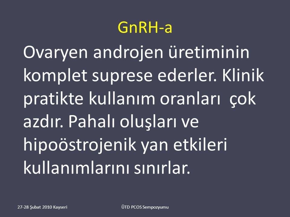 GnRH-a Ovaryen androjen üretiminin komplet suprese ederler.