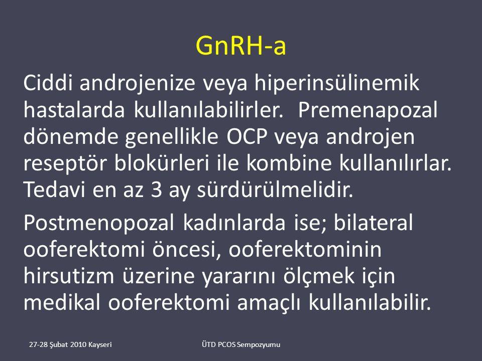 GnRH-a Ciddi androjenize veya hiperinsülinemik hastalarda kullanılabilirler.
