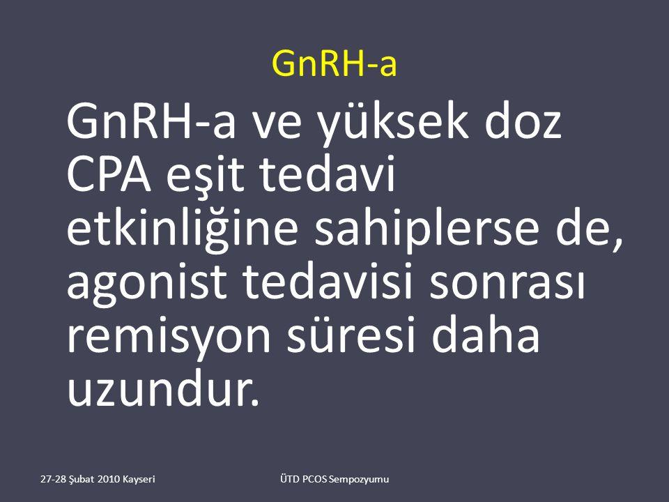 GnRH-a GnRH-a ve yüksek doz CPA eşit tedavi etkinliğine sahiplerse de, agonist tedavisi sonrası remisyon süresi daha uzundur.