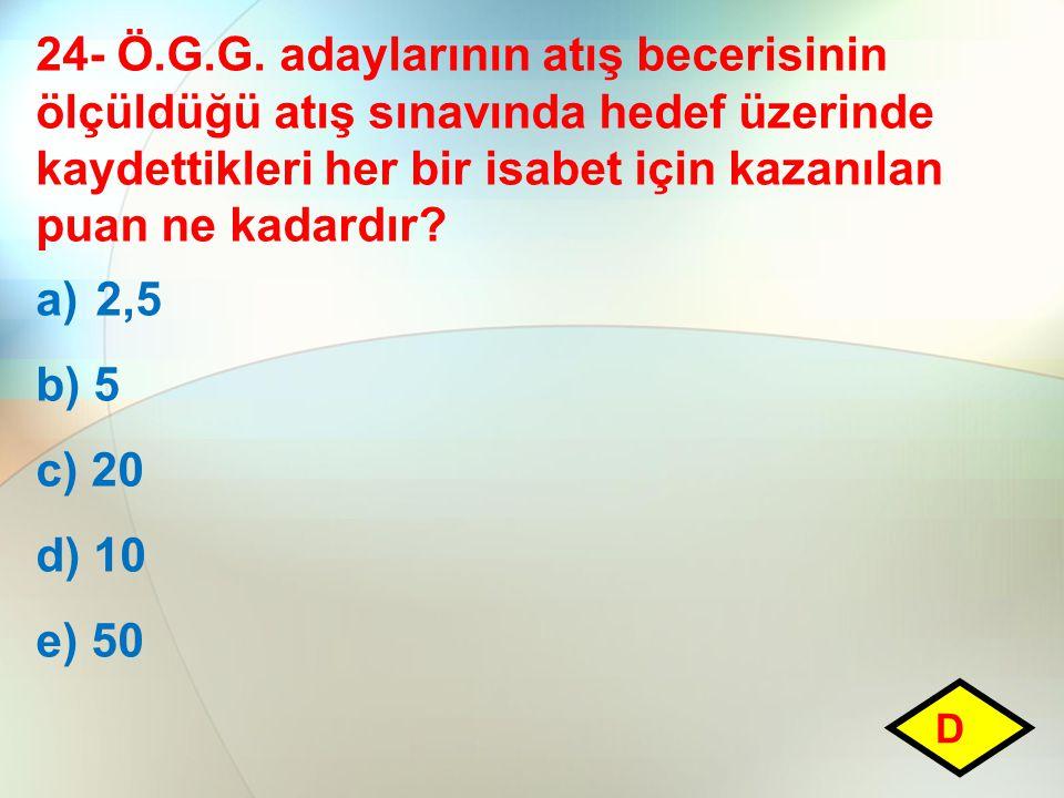 24- Ö.G.G. adaylarının atış becerisinin ölçüldüğü atış sınavında hedef üzerinde kaydettikleri her bir isabet için kazanılan puan ne kadardır? a)2,5 b)