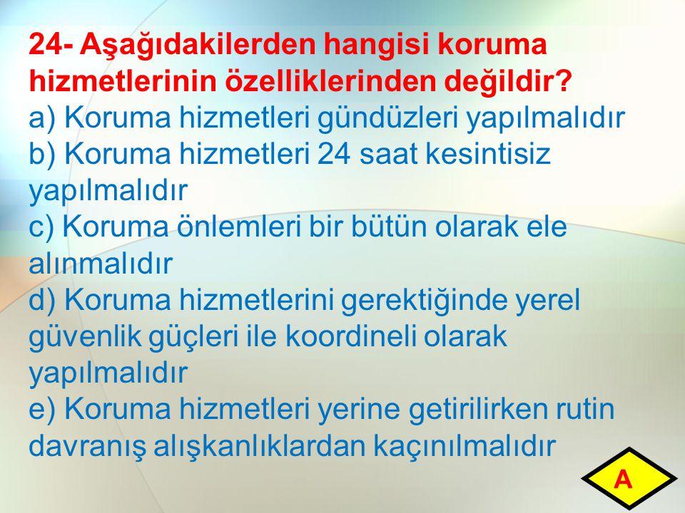 24- Aşağıdakilerden hangisi koruma hizmetlerinin özelliklerinden değildir? a) Koruma hizmetleri gündüzleri yapılmalıdır b) Koruma hizmetleri 24 saat k