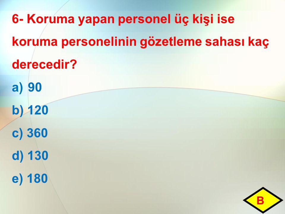 6- Koruma yapan personel üç kişi ise koruma personelinin gözetleme sahası kaç derecedir? a)90 b) 120 c) 360 d) 130 e) 180 B
