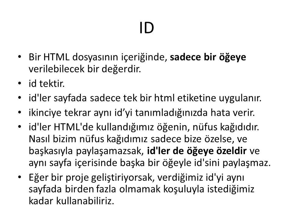 ID Bir HTML dosyasının içeriğinde, sadece bir öğeye verilebilecek bir değerdir.