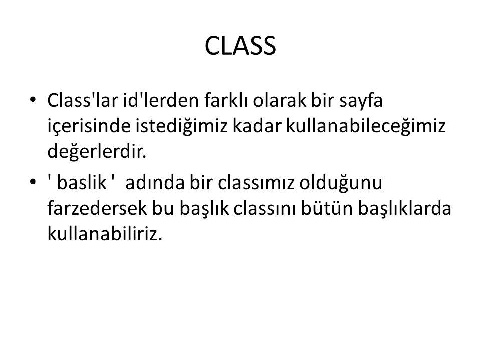 CLASS Class lar id lerden farklı olarak bir sayfa içerisinde istediğimiz kadar kullanabileceğimiz değerlerdir.