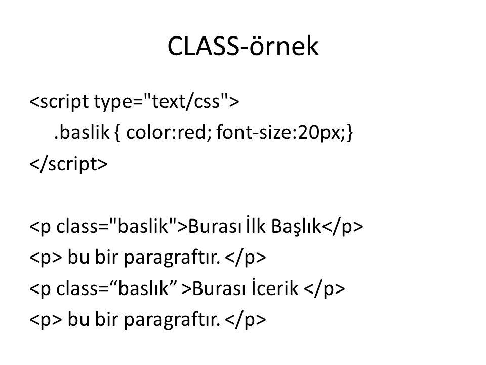 CLASS-örnek.baslik { color:red; font-size:20px;} Burası İlk Başlık bu bir paragraftır.