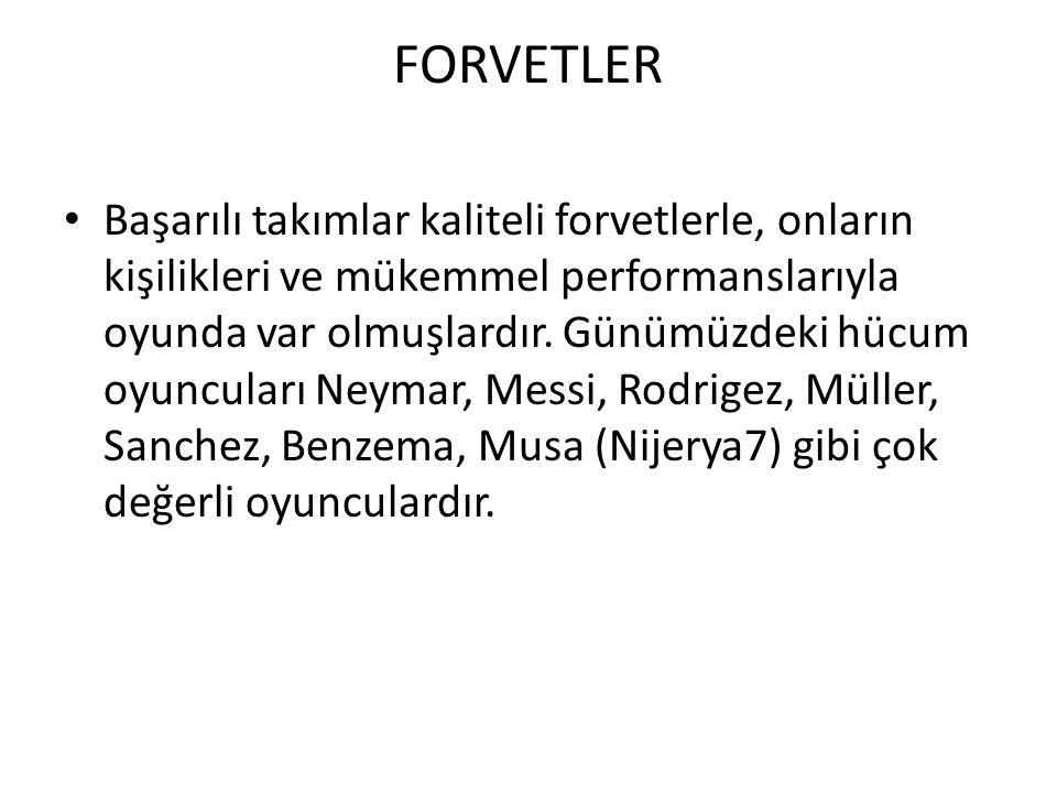 FORVETLER Başarılı takımlar kaliteli forvetlerle, onların kişilikleri ve mükemmel performanslarıyla oyunda var olmuşlardır.