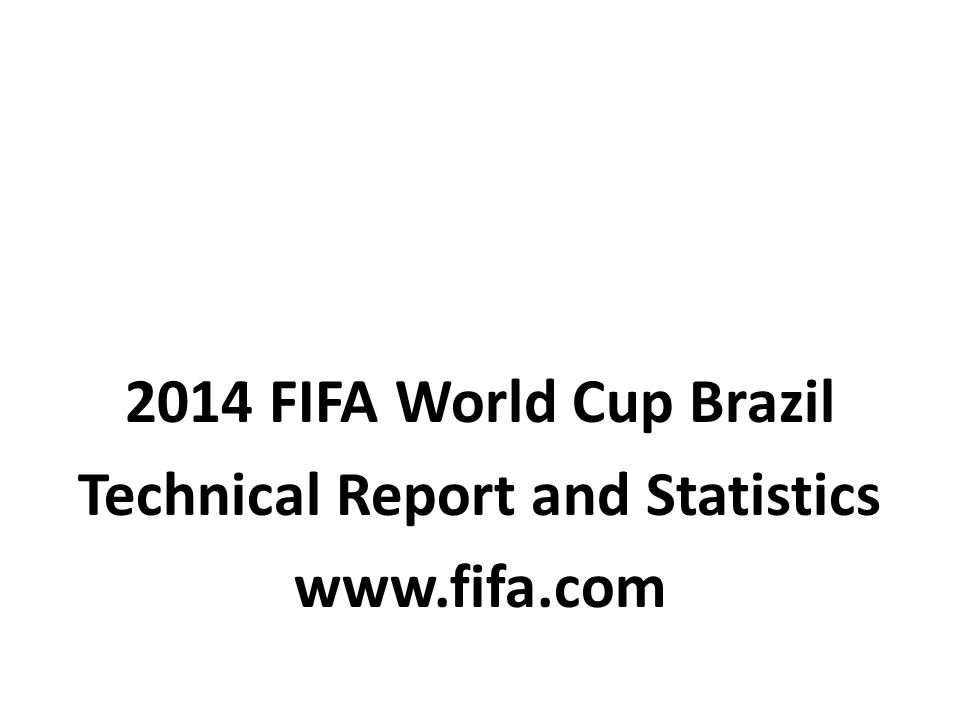 2014 FIFA World Cup Brazil Technical Report and Statistics www.fifa.com