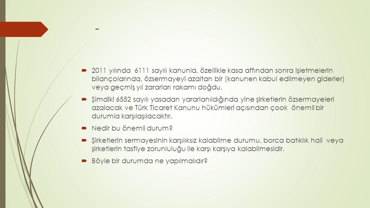 -  2011 yılında 6111 sayılı kanunla, özellikle kasa affından sonra işletmelerin bilançolarında, özsermayeyi azaltan bir (kanunen kabul edilmeyen gide