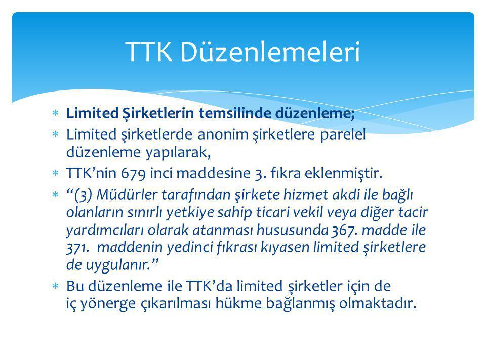  Limited Şirketlerin temsilinde düzenleme;  Limited şirketlerde anonim şirketlere parelel düzenleme yapılarak,  TTK'nin 679 inci maddesine 3. fıkra