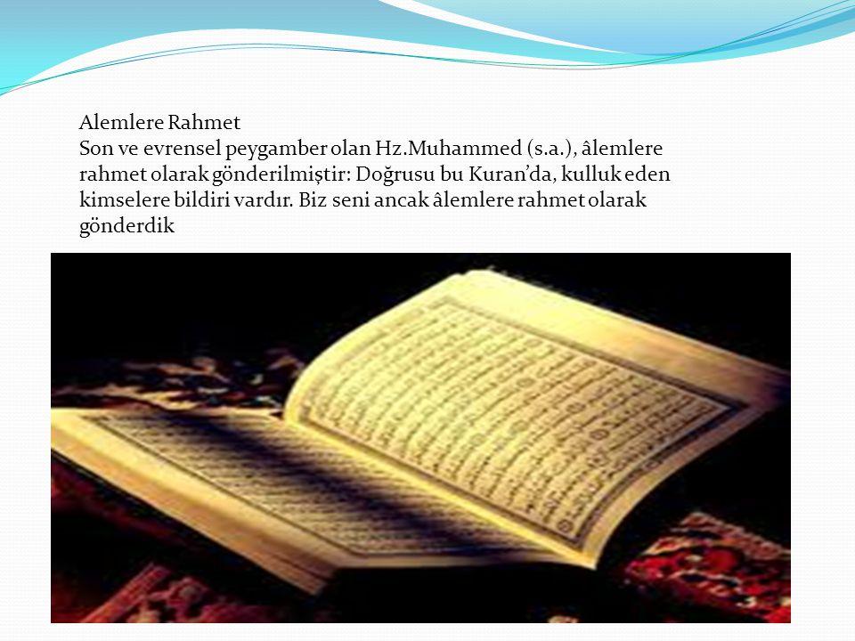 Alemlere Rahmet Son ve evrensel peygamber olan Hz.Muhammed (s.a.), âlemlere rahmet olarak gönderilmiştir: Doğrusu bu Kuran'da, kulluk eden kimselere bildiri vardır.