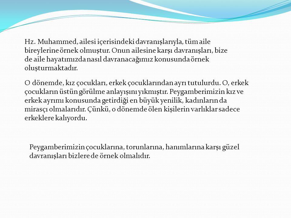 Hz. Muhammed, ailesi içerisindeki davranışlarıyla, tüm aile bireylerine örnek olmuştur. Onun ailesine karşı davranışları, bize de aile hayatımızda nas