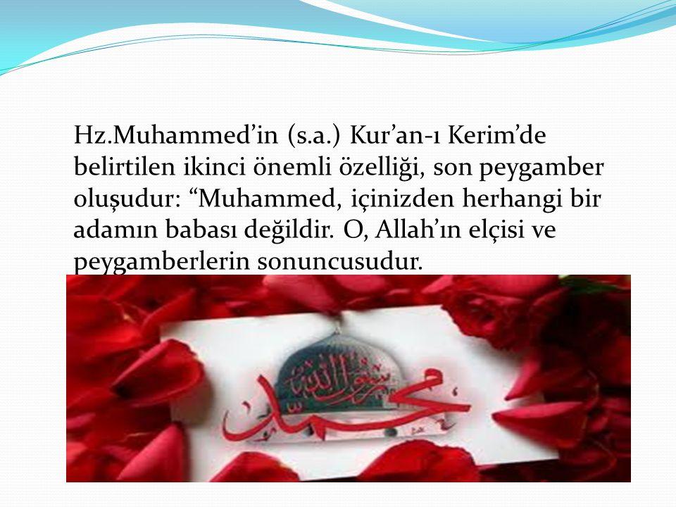 """Hz.Muhammed'in (s.a.) Kur'an-ı Kerim'de belirtilen ikinci önemli özelliği, son peygamber oluşudur: """"Muhammed, içinizden herhangi bir adamın babası değ"""