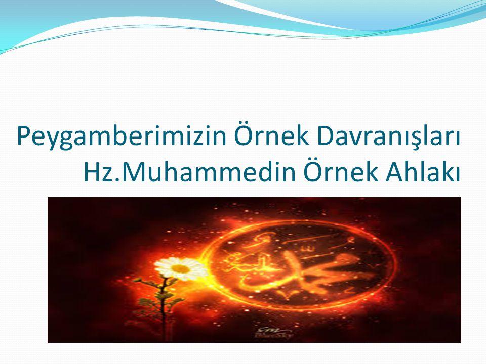 Hz.Muhammed, ailesi içerisindeki davranışlarıyla, tüm aile bireylerine örnek olmuştur.