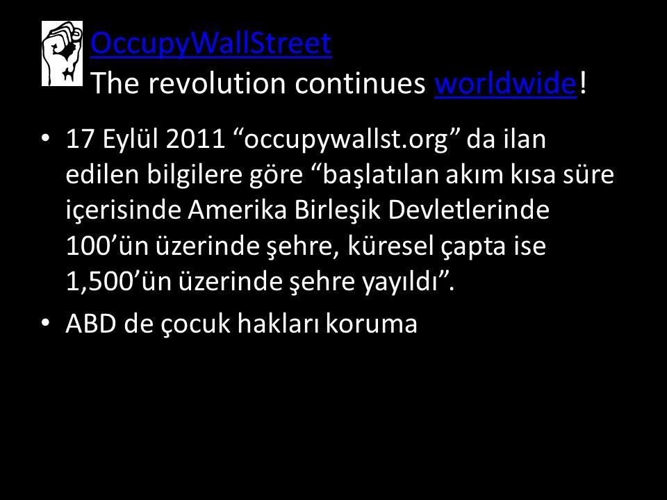 OccupyWallStreet OccupyWallStreet The revolution continues worldwide!worldwide 17 Eylül 2011 occupywallst.org da ilan edilen bilgilere göre başlatılan akım kısa süre içerisinde Amerika Birleşik Devletlerinde 100'ün üzerinde şehre, küresel çapta ise 1,500'ün üzerinde şehre yayıldı .