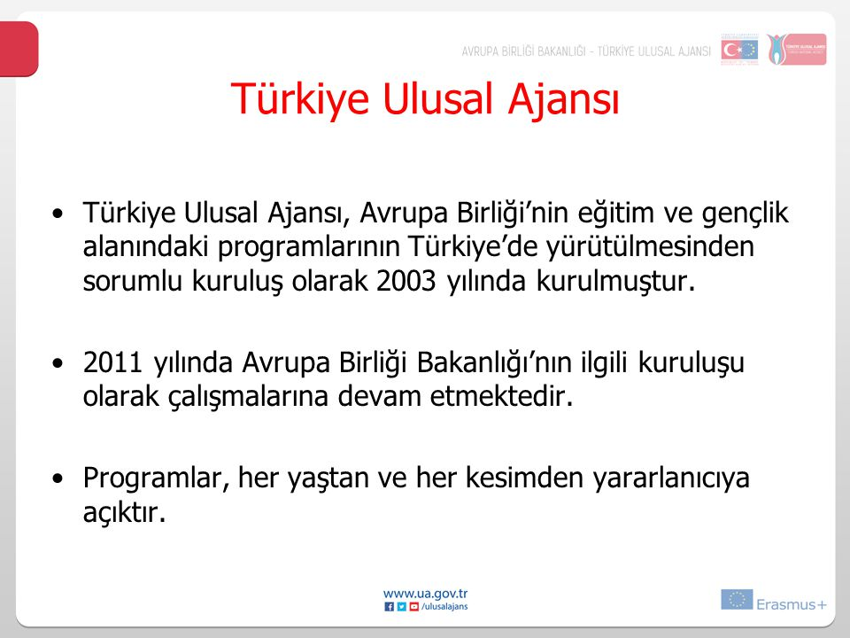 Türkiye Ulusal Ajansı Türkiye Ulusal Ajansı, Avrupa Birliği'nin eğitim ve gençlik alanındaki programlarının Türkiye'de yürütülmesinden sorumlu kuruluş olarak 2003 yılında kurulmuştur.