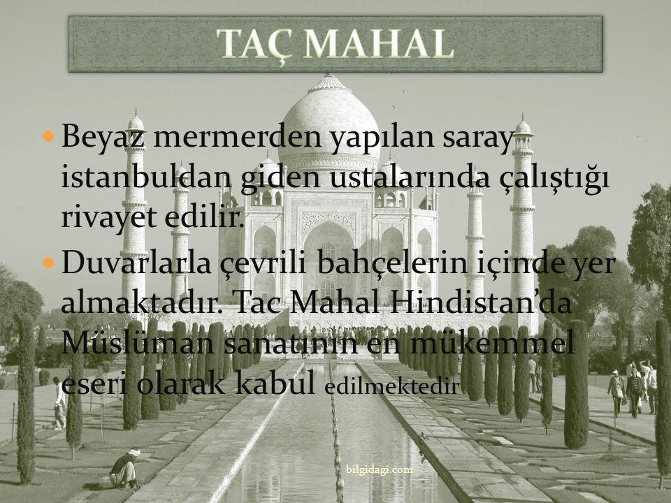 Hindistan.Tac Mahal, Babür İmparatorluğu'nun 6. hükümdarı Şah Cihan (Şah-ı Cihan:Dünyanın Şahı) (1593-1666) tarafından, o zamanki imparatorluğun başke