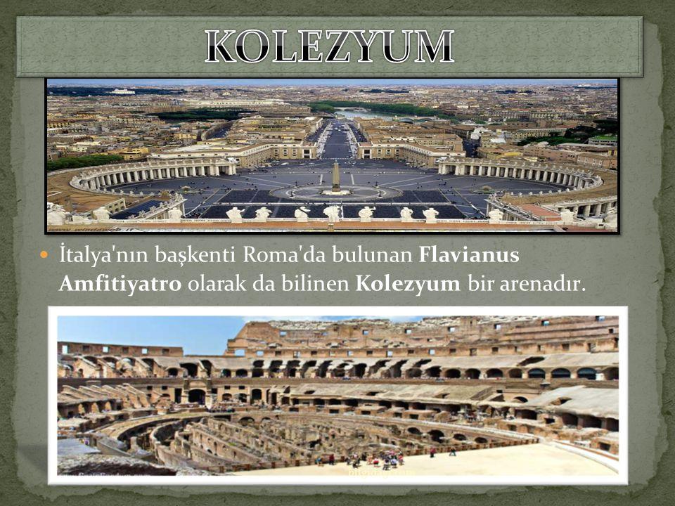 İtalya nın başkenti Roma da bulunan Flavianus Amfitiyatro olarak da bilinen Kolezyum bir arenadır.