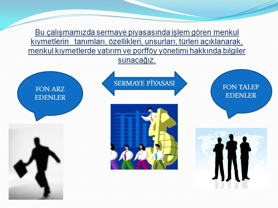 FON ARZ EDENLER FON TALEP EDENLER SERMAYE PİYASASI Bu çalışmamızda sermaye piyasasında işlem gören menkul kıymetlerin tanımları, özellikleri, unsurlar