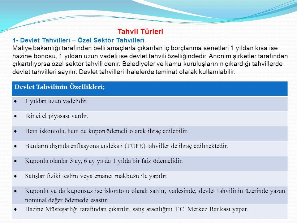 Tahvil Türleri 1- Devlet Tahvilleri – Özel Sektör Tahvilleri Maliye bakanlığı tarafından belli amaçlarla çıkarılan iç borçlanma senetleri 1 yıldan kıs