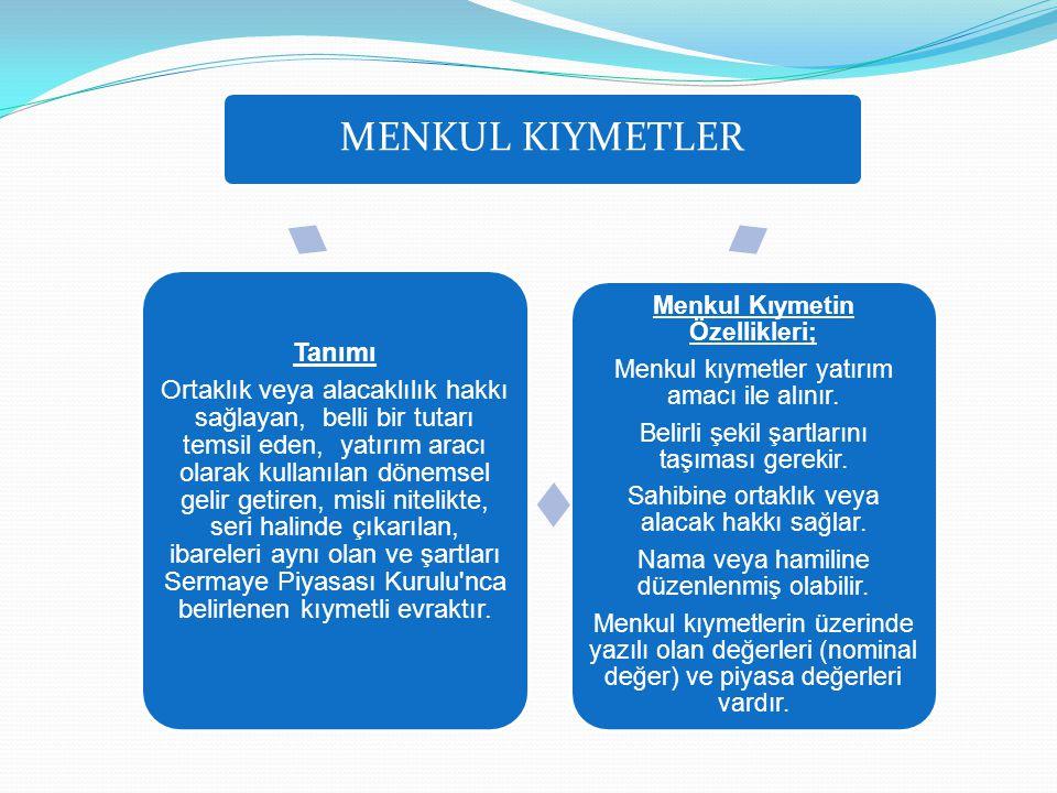 MENKUL KIYMETLER Menkul Kıymetin Özellikleri; Menkul kıymetler yatırım amacı ile alınır. Belirli şekil şartlarını taşıması gerekir. Sahibine ortaklık
