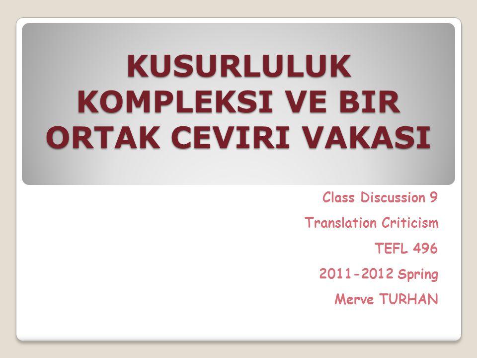 KUSURLULUK KOMPLEKSI VE BIR ORTAK CEVIRI VAKASI Class Discussion 9 Translation Criticism TEFL 496 2011-2012 Spring Merve TURHAN