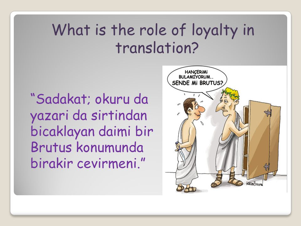 Sadakat; okuru da yazari da sirtindan bicaklayan daimi bir Brutus konumunda birakir cevirmeni. What is the role of loyalty in translation?