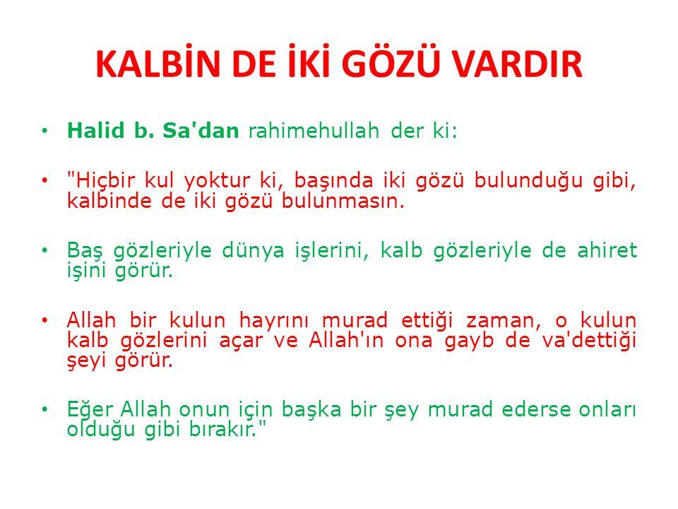 KALBİN DE İKİ GÖZÜ VARDIR Halid b. Sa'dan rahimehullah der ki: