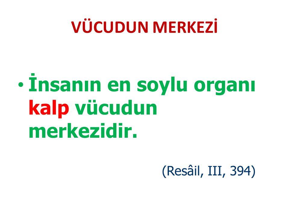 VÜCUDUN MERKEZİ İnsanın en soylu organı kalp vücudun merkezidir. (Resâil, III, 394)