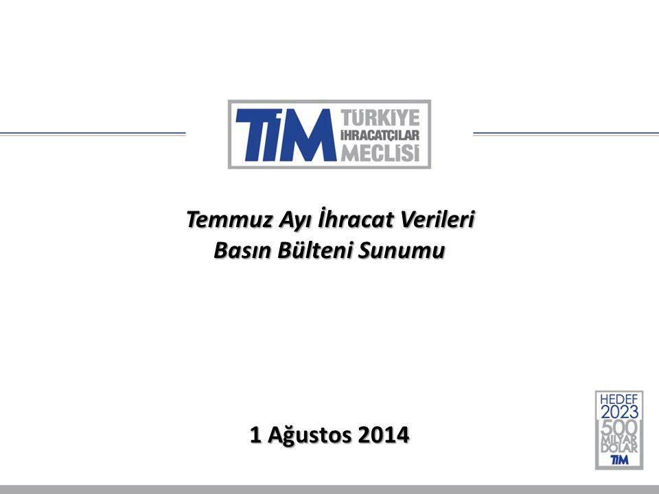 Temmuz Ayı İhracat Verileri Basın Bülteni Sunumu 1 Ağustos 2014