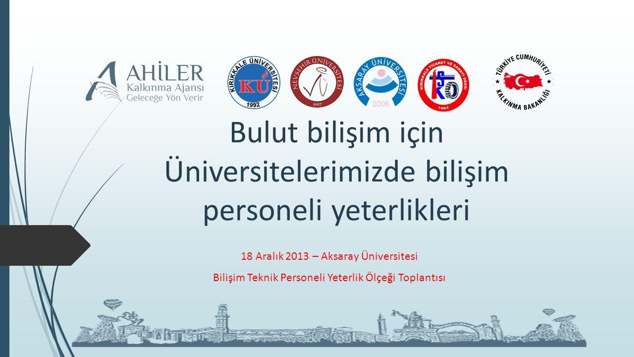 Bulut bilişim için Üniversitelerimizde bilişim personeli yeterlikleri 18 Aralık 2013 – Aksaray Üniversitesi Bilişim Teknik Personeli Yeterlik Ölçeği Toplantısı