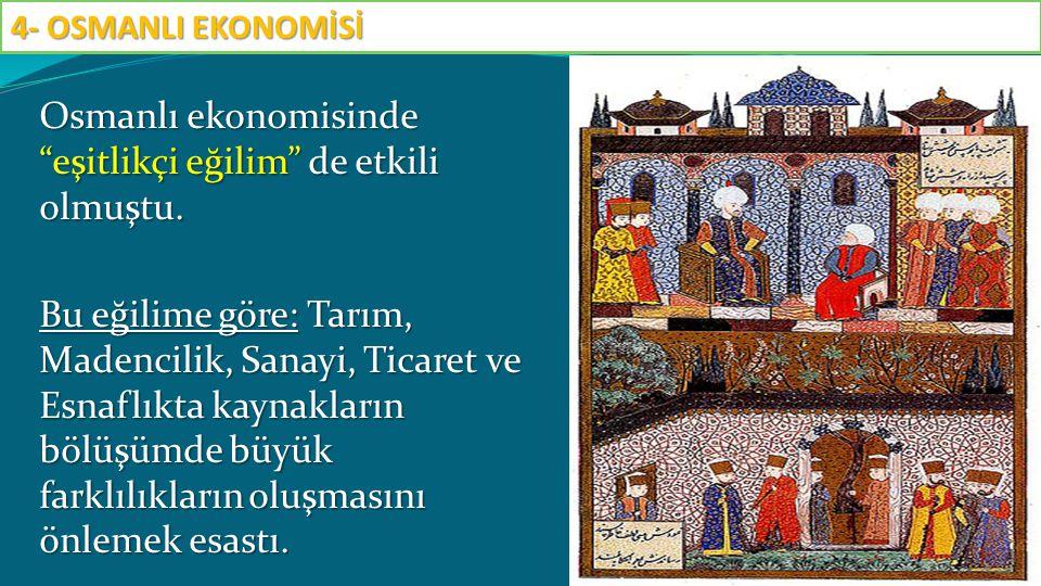 """Osmanlı ekonomisinde """"eşitlikçi eğilim"""" de etkili olmuştu. Bu eğilime göre: Tarım, Madencilik, Sanayi, Ticaret ve Esnaflıkta kaynakların bölüşümde büy"""