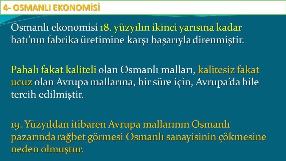 Osmanlı ekonomisi 18. yüzyılın ikinci yarısına kadar batı'nın fabrika üretimine karşı başarıyla direnmiştir. Pahalı fakat kaliteli olan Osmanlı mallar