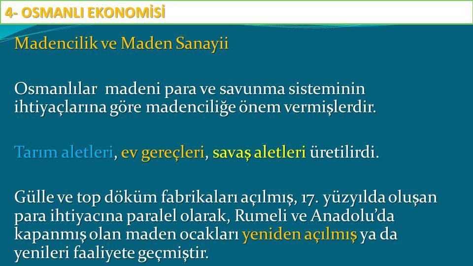 Madencilik ve Maden Sanayii Osmanlılar madeni para ve savunma sisteminin ihtiyaçlarına göre madenciliğe önem vermişlerdir. Tarım aletleri, ev gereçler