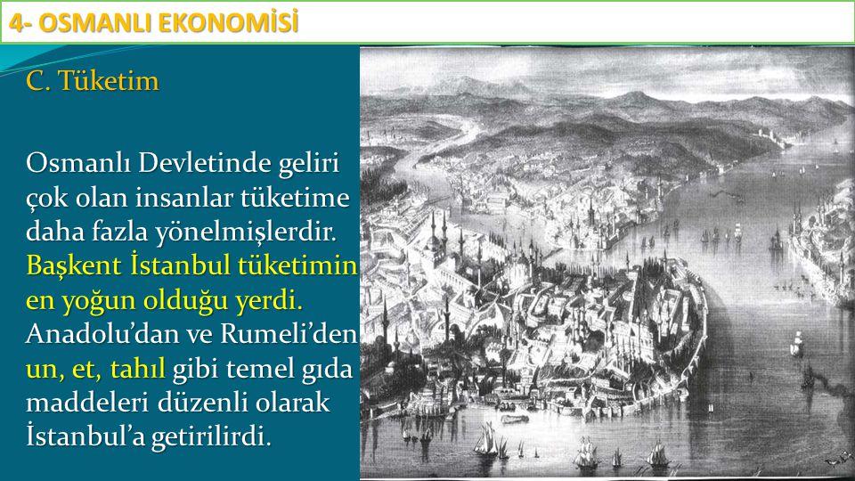 C. Tüketim Osmanlı Devletinde geliri çok olan insanlar tüketime daha fazla yönelmişlerdir. Başkent İstanbul tüketimin en yoğun olduğu yerdi. Anadolu'd