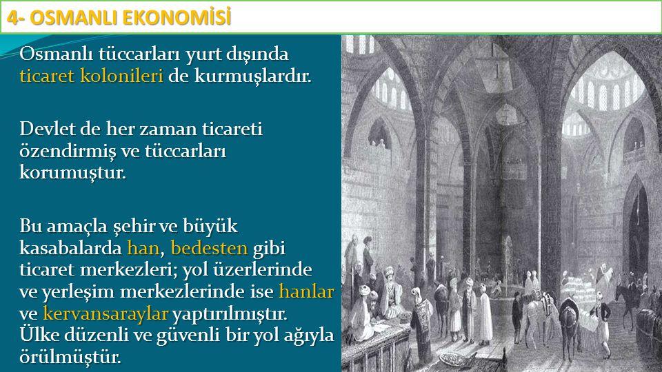 Osmanlı tüccarları yurt dışında ticaret kolonileri de kurmuşlardır. Devlet de her zaman ticareti özendirmiş ve tüccarları korumuştur. Bu amaçla şehir