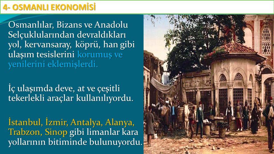 Osmanlılar, Bizans ve Anadolu Selçuklularından devraldıkları yol, kervansaray, köprü, han gibi ulaşım tesislerini korumuş ve yenilerini eklemişlerdi.