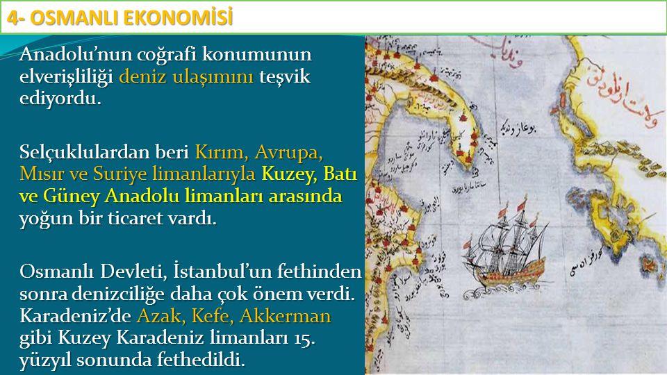 Anadolu'nun coğrafi konumunun elverişliliği deniz ulaşımını teşvik ediyordu. Selçuklulardan beri Kırım, Avrupa, Mısır ve Suriye limanlarıyla Kuzey, Ba