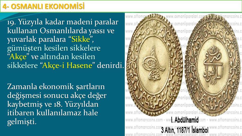 """19. Yüzyıla kadar madeni paralar kullanan Osmanlılarda yassı ve yuvarlak paralara """"Sikke"""", gümüşten kesilen sikkelere """"Akçe"""" ve altından kesilen sikke"""