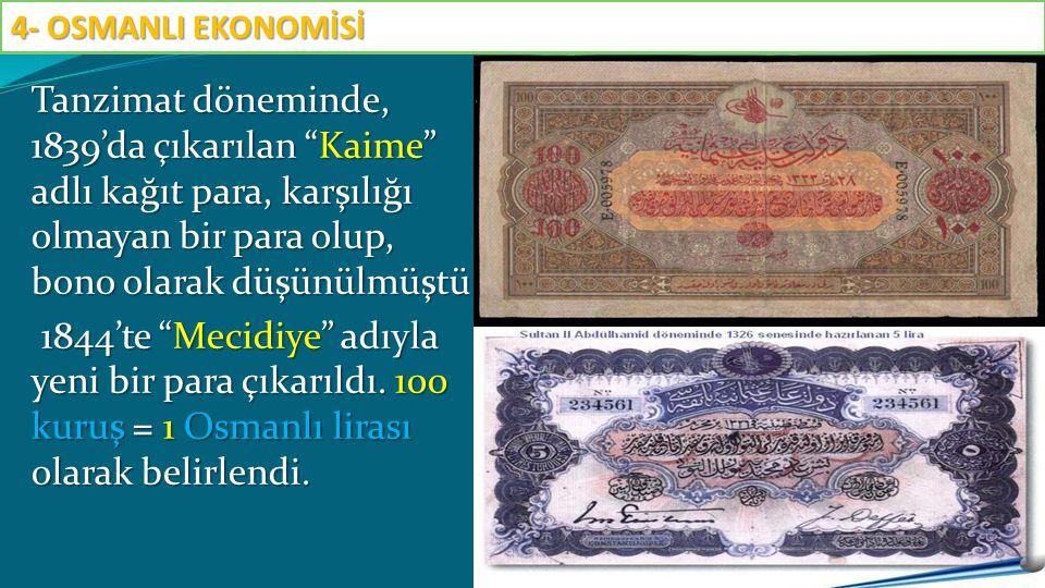 """Tanzimat döneminde, 1839'da çıkarılan """"Kaime"""" adlı kağıt para, karşılığı olmayan bir para olup, bono olarak düşünülmüştü. 1844'te """"Mecidiye"""" adıyla ye"""