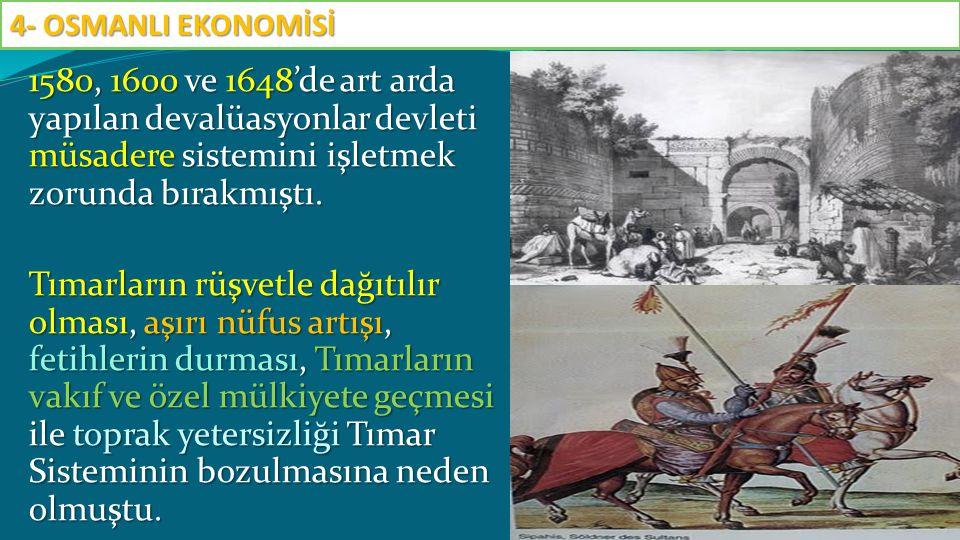 1580, 1600 ve 1648'de art arda yapılan devalüasyonlar devleti müsadere sistemini işletmek zorunda bırakmıştı. Tımarların rüşvetle dağıtılır olması, aş