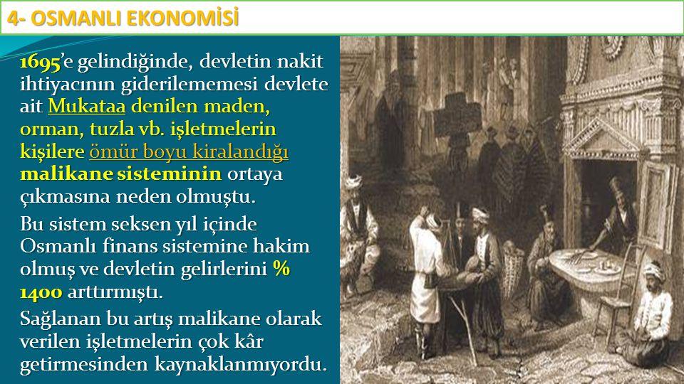 1695'e gelindiğinde, devletin nakit ihtiyacının giderilememesi devlete ait Mukataa denilen maden, orman, tuzla vb. işletmelerin kişilere ömür boyu kir