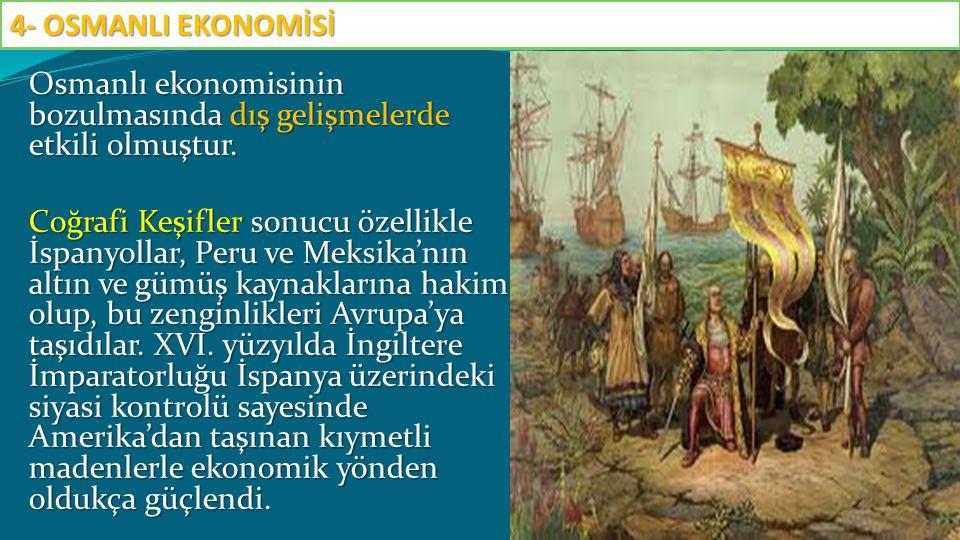 Osmanlı ekonomisinin bozulmasında dış gelişmelerde etkili olmuştur. Coğrafi Keşifler sonucu özellikle İspanyollar, Peru ve Meksika'nın altın ve gümüş