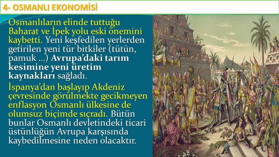 Osmanlıların elinde tuttuğu Baharat ve İpek yolu eski önemini kaybetti. Yeni keşfedilen yerlerden getirilen yeni tür bitkiler (tütün, pamuk …) Avrupa'