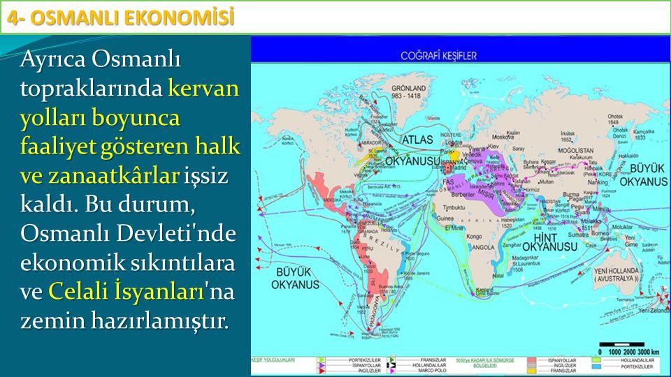Ayrıca Osmanlı topraklarında kervan yolları boyunca faaliyet gösteren halk ve zanaatkârlar işsiz kaldı. Bu durum, Osmanlı Devleti'nde ekonomik sıkıntı